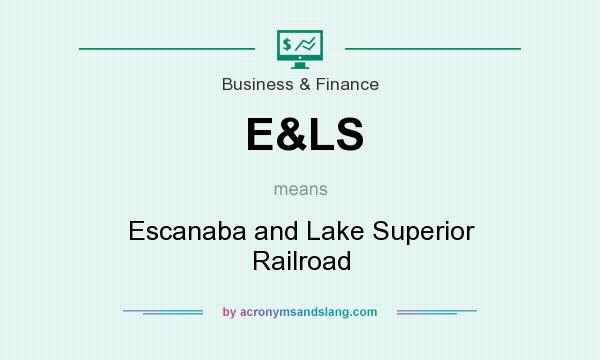 What does E&LS mean? It stands for Escanaba and Lake Superior Railroad