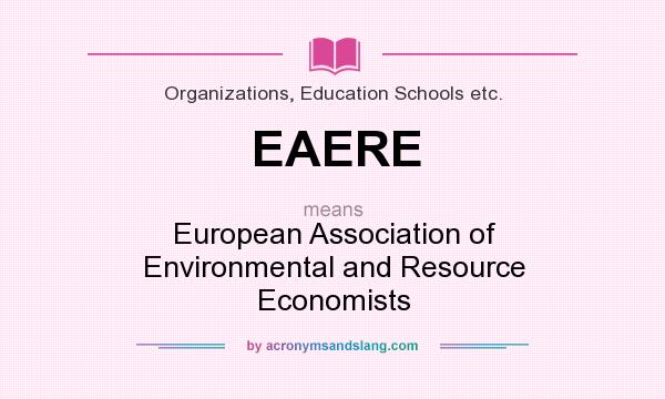 What does EAERE mean? It stands for European Association of Environmental and Resource Economists