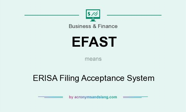 What does EFAST mean? It stands for ERISA Filing Acceptance System