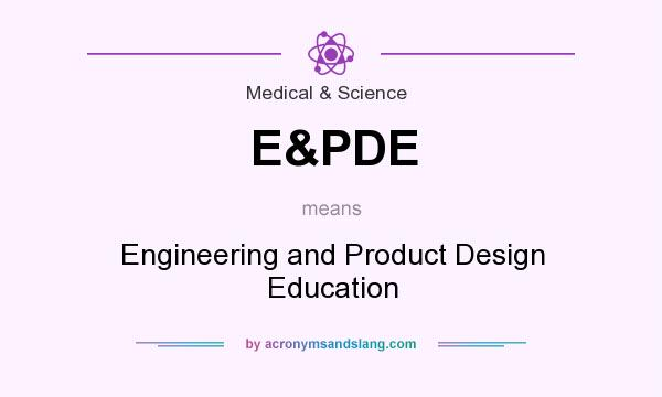 What does E&PDE mean? It stands for Engineering and Product Design Education