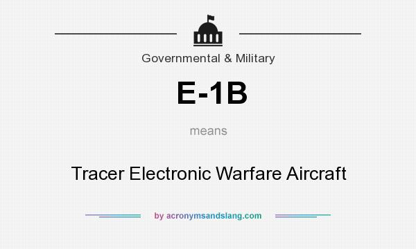 What does E-1B mean? It stands for Tracer Electronic Warfare Aircraft