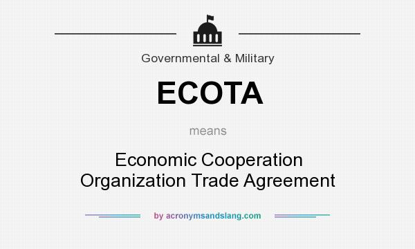 What does ECOTA mean? It stands for Economic Cooperation Organization Trade Agreement