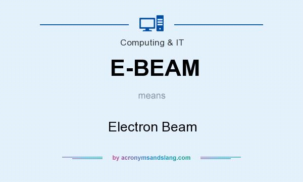 What does E-BEAM mean? It stands for Electron Beam