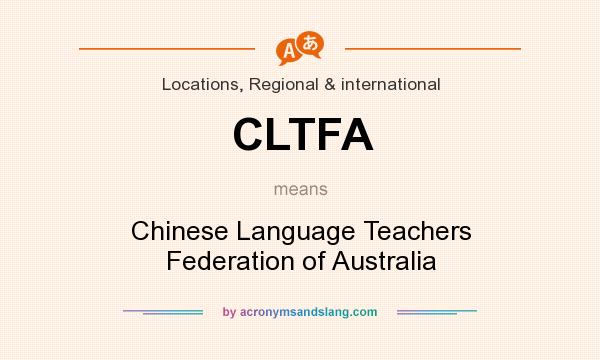 What does CLTFA mean? It stands for Chinese Language Teachers Federation of Australia