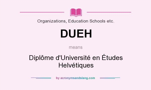 What does DUEH mean? It stands for Diplôme d`Université en Études Helvétiques