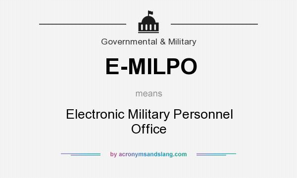 What does E-MILPO mean? It stands for Electronic Military Personnel Office