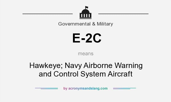 What does E-2C mean? It stands for Hawkeye; Navy Airborne Warning and Control System Aircraft