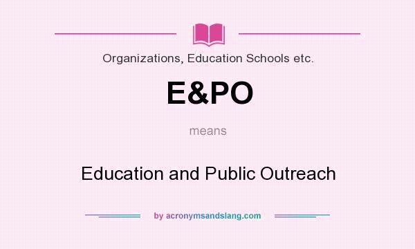 What does E&PO mean? It stands for Education and Public Outreach