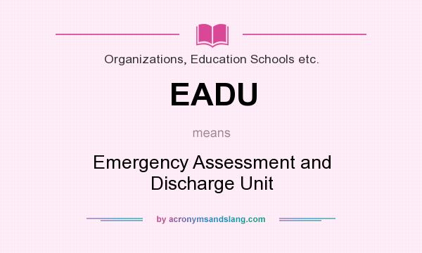 What does EADU mean? It stands for Emergency Assessment and Discharge Unit