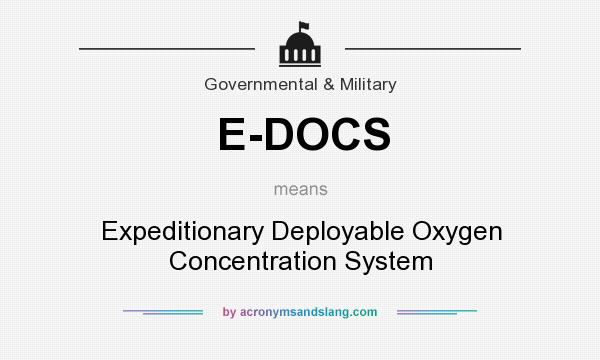 What does E-DOCS mean? It stands for Expeditionary Deployable Oxygen Concentration System