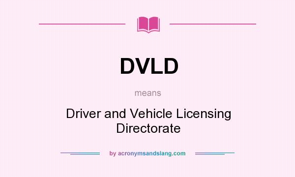 What does DVLD mean? It stands for Driver and Vehicle Licensing Directorate