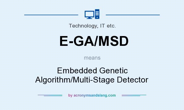 What does E-GA/MSD mean? It stands for Embedded Genetic Algorithm/Multi-Stage Detector
