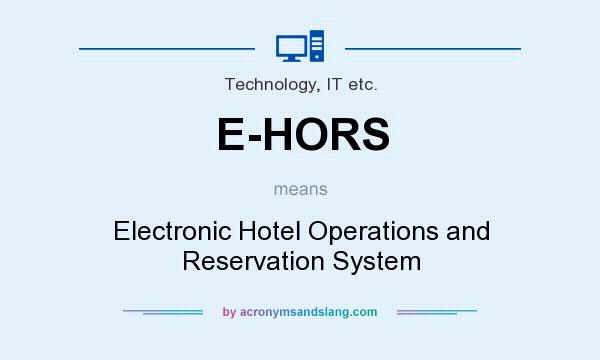 What does E-HORS mean? It stands for Electronic Hotel Operations and Reservation System