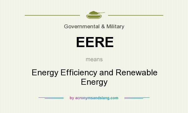 What does EERE mean? It stands for Energy Efficiency and Renewable Energy