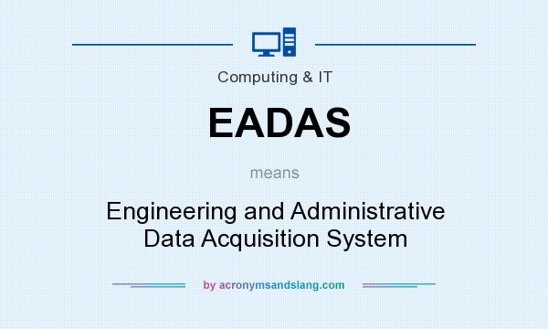 What does EADAS mean? It stands for Engineering and Administrative Data Acquisition System
