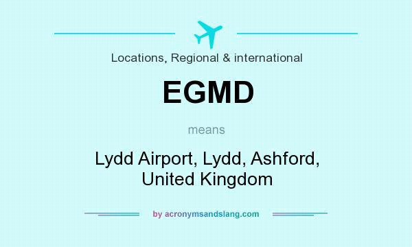 What does EGMD mean? It stands for Lydd Airport, Lydd, Ashford, United Kingdom