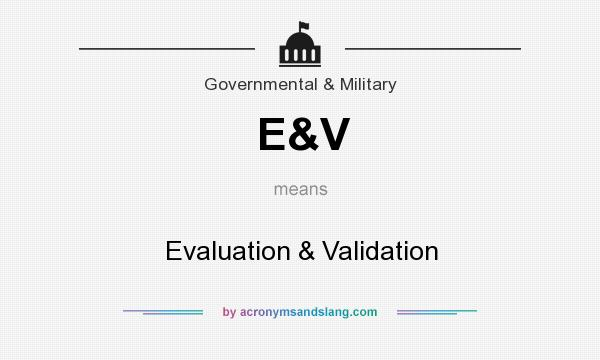 What does E&V mean? It stands for Evaluation & Validation