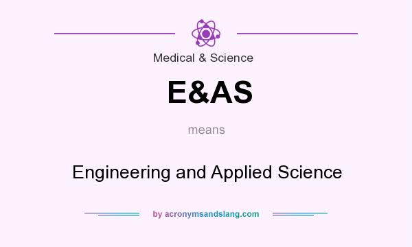 What does E&AS mean? It stands for Engineering and Applied Science
