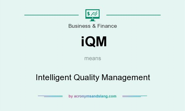 What does iQM mean? It stands for Intelligent Quality Management