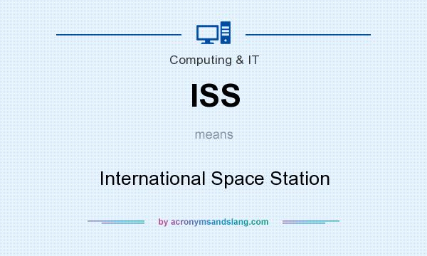 What does ISS mean? It stands for International Space Station