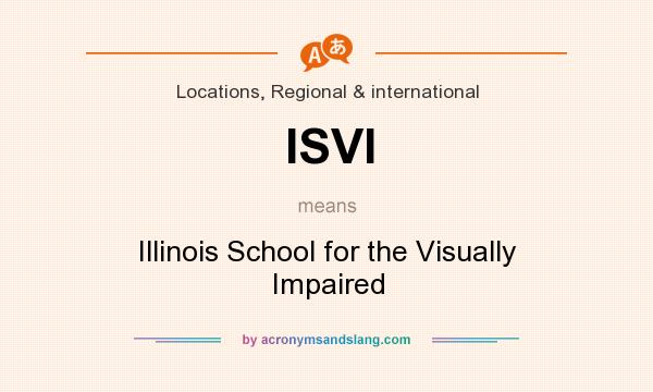 What does ISVI mean? It stands for Illinois School for the Visually Impaired