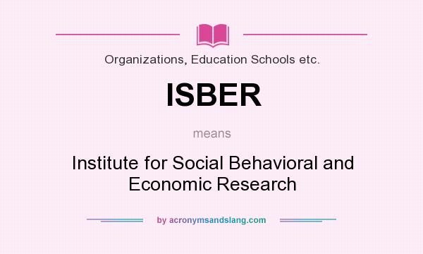 What does ISBER mean? It stands for Institute for Social Behavioral and Economic Research