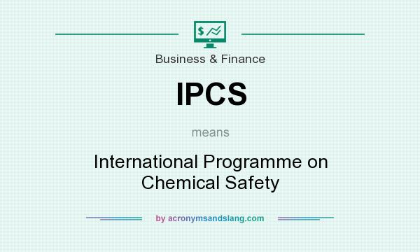 What does IPCS mean? It stands for International Programme on Chemical Safety