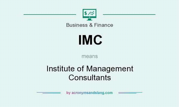 What does IMC mean? It stands for Institute of Management Consultants