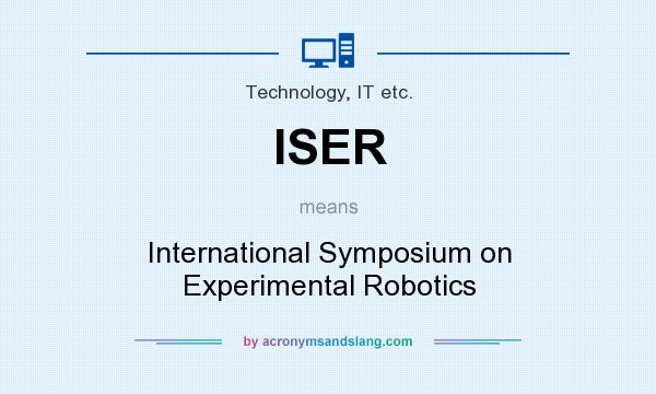 What does ISER mean? It stands for International Symposium on Experimental Robotics