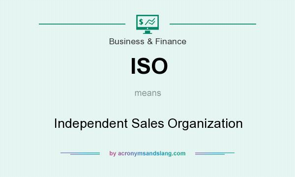 What does ISO mean? It stands for Independent Sales Organization
