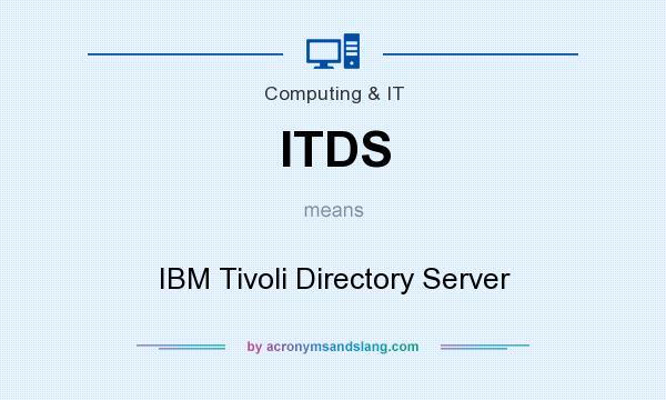 What does ITDS mean? It stands for IBM Tivoli Directory Server