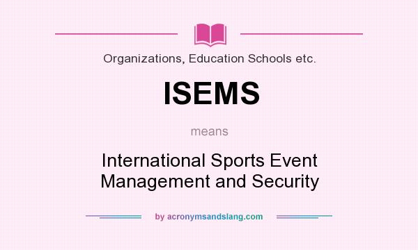 What does ISEMS mean? It stands for International Sports Event Management and Security