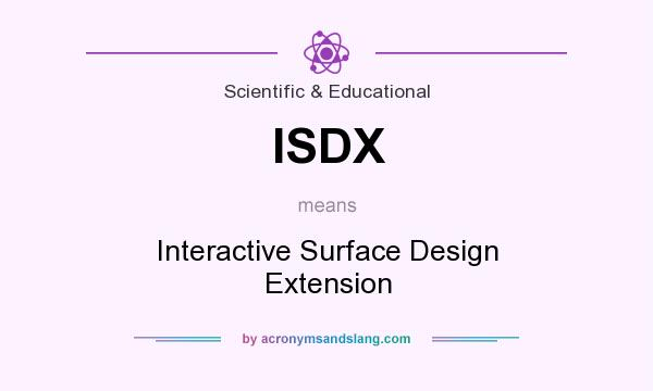 What does ISDX mean? It stands for Interactive Surface Design Extension
