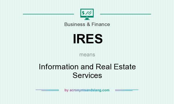 What does IRES mean? It stands for Information and Real Estate Services