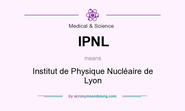 What does IPNL mean? It stands for Institut de Physique Nucléaire de Lyon