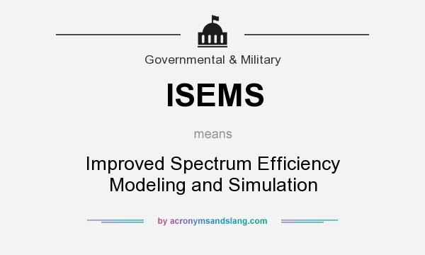 What does ISEMS mean? It stands for Improved Spectrum Efficiency Modeling and Simulation