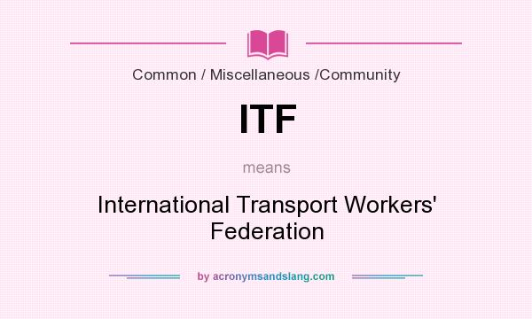 What does ITF mean? It stands for International Transport Workers` Federation