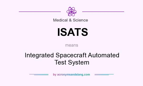 What does ISATS mean? It stands for Integrated Spacecraft Automated Test System