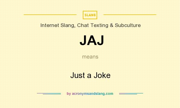 What does JAJ mean? It stands for Just a Joke