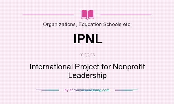 What does IPNL mean? It stands for International Project for Nonprofit Leadership