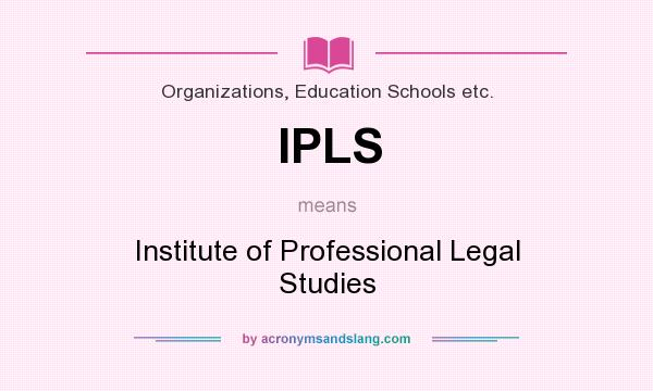 What does IPLS mean? It stands for Institute of Professional Legal Studies