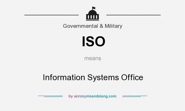 What does ISO mean? It stands for Information Systems Office