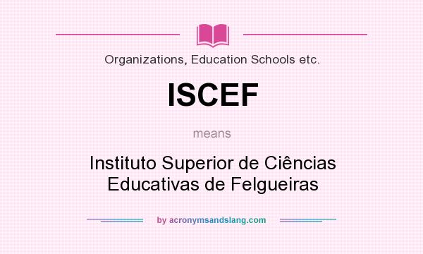 What does ISCEF mean? It stands for Instituto Superior de Ciências Educativas de Felgueiras