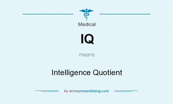 What does IQ mean? It stands for Intelligence Quotient