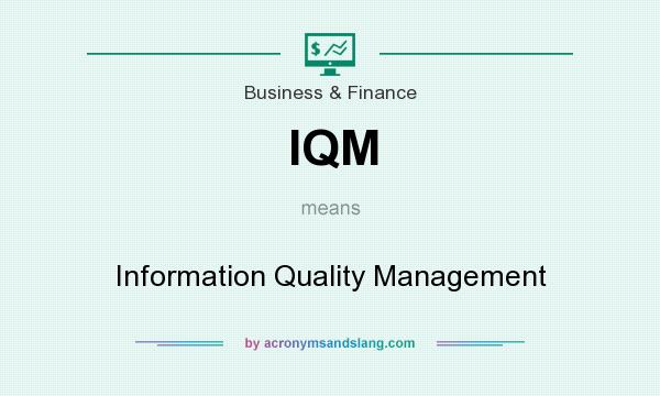 What does IQM mean? It stands for Information Quality Management