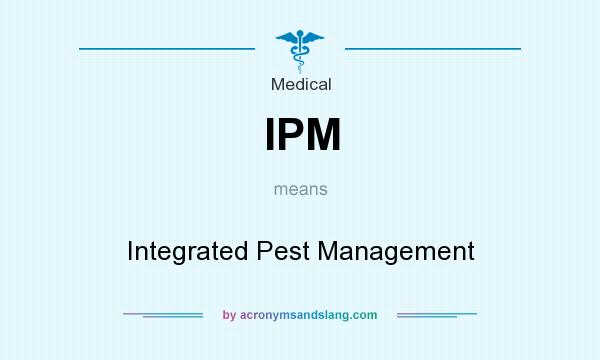 What does IPM mean? It stands for Integrated Pest Management