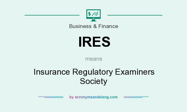 What does IRES mean? It stands for Insurance Regulatory Examiners Society