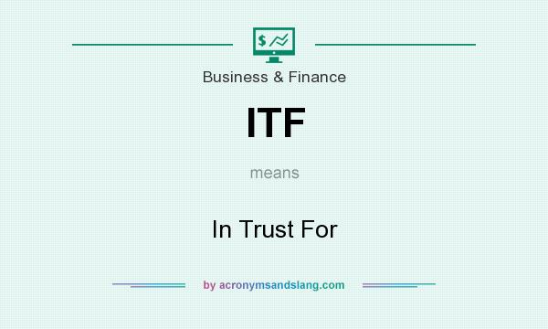What does ITF mean? It stands for In Trust For