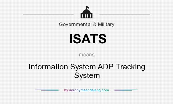 What does ISATS mean? It stands for Information System ADP Tracking System