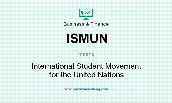 What does ISMUN mean? It stands for International Student Movement for the United Nations